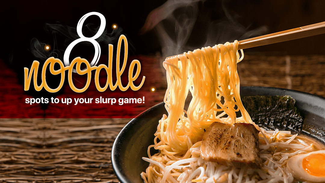 8 noodle spots to up your slurp game!